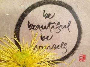 「be beutiful be your self 」この書はティク・ナット・ハン師の書かれたものです。